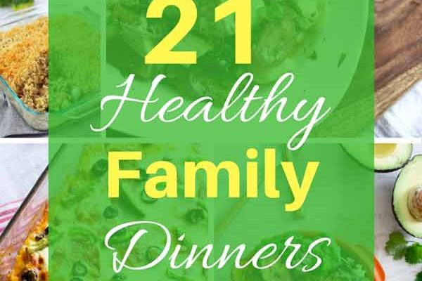 21 Healthy Dinner Ideas for your Family