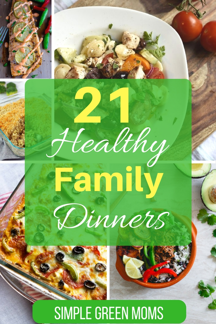 21 Healthy Dinner Ideas For Your Family Simple Green Moms