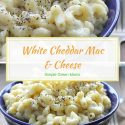 Creamy White Cheddar Mac & Cheese